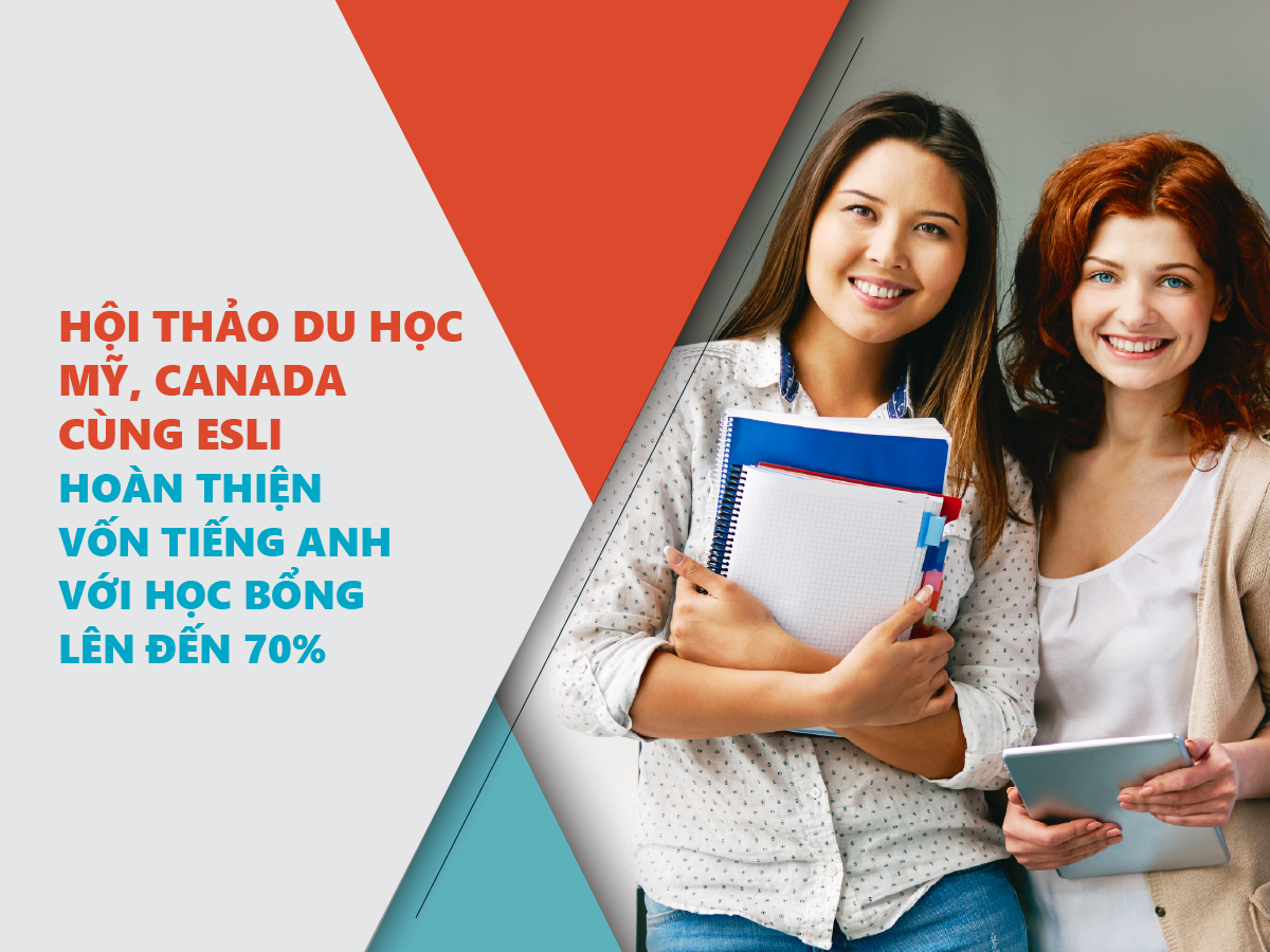 Hội thảo du học Mỹ, Canada: Môi trường học tiếng Anh tại tập đoàn giáo dục uy tín ESLI